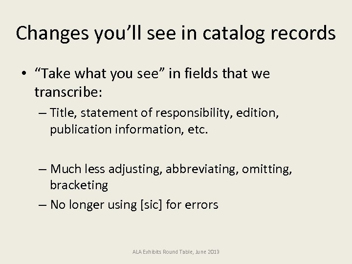 "Changes you'll see in catalog records • ""Take what you see"" in fields that"