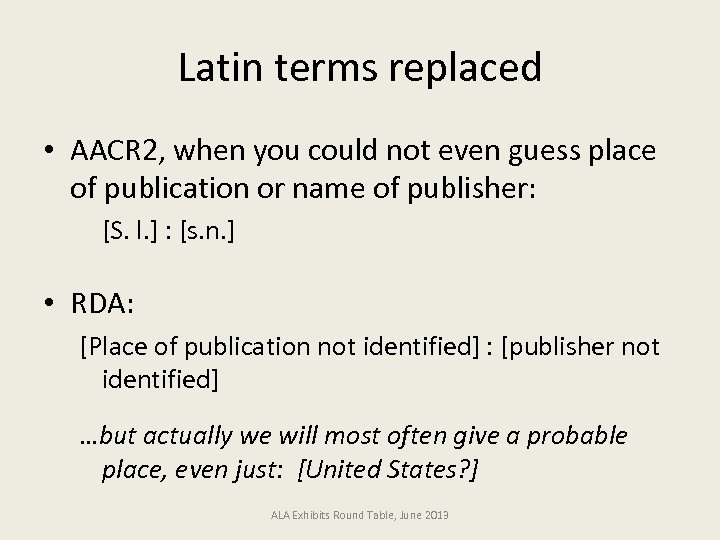 Latin terms replaced • AACR 2, when you could not even guess place of