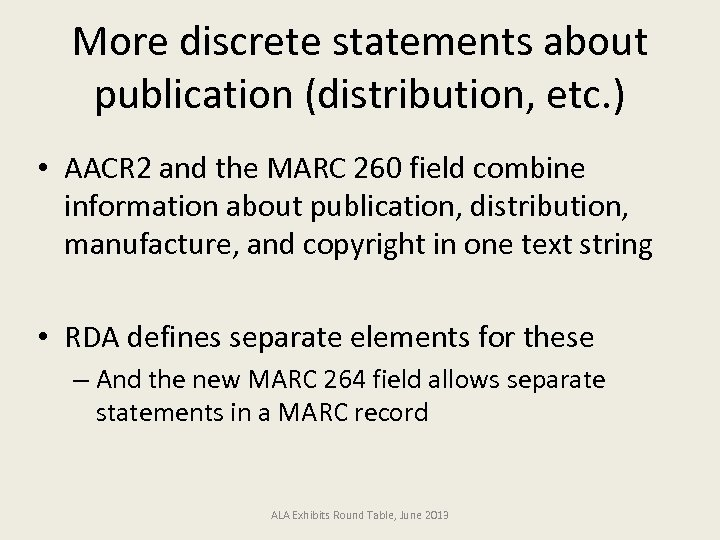 More discrete statements about publication (distribution, etc. ) • AACR 2 and the MARC