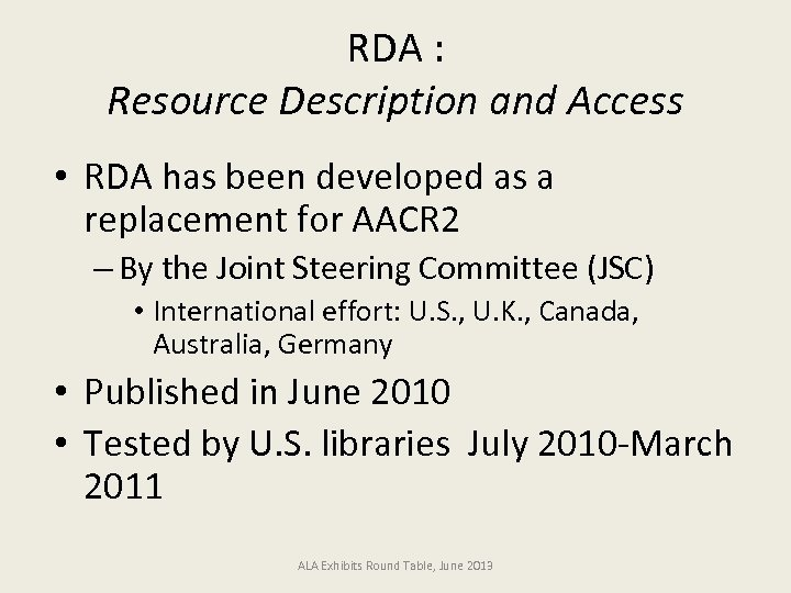 RDA : Resource Description and Access • RDA has been developed as a replacement