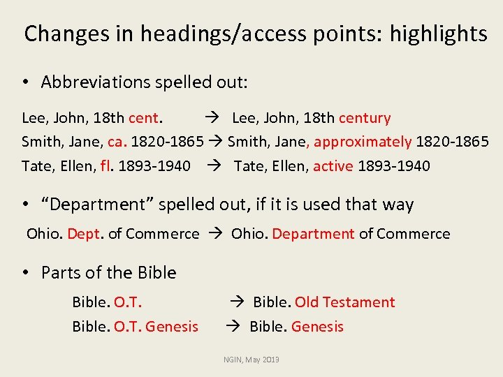 Changes in headings/access points: highlights • Abbreviations spelled out: Lee, John, 18 th cent.
