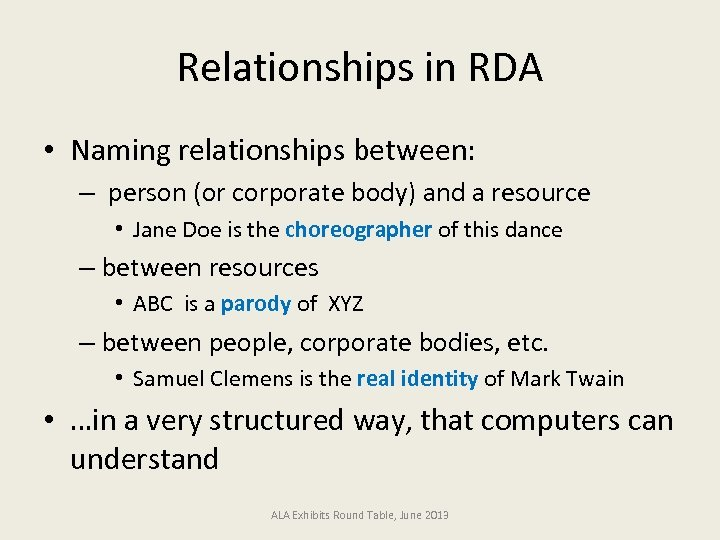 Relationships in RDA • Naming relationships between: – person (or corporate body) and a