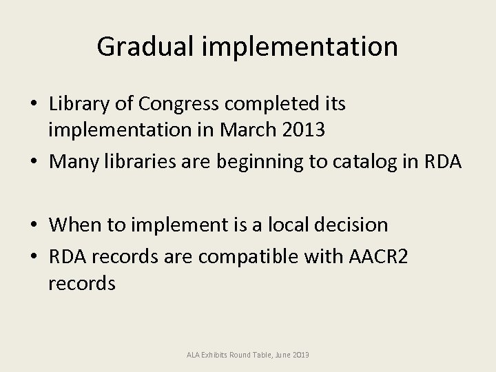 Gradual implementation • Library of Congress completed its implementation in March 2013 • Many