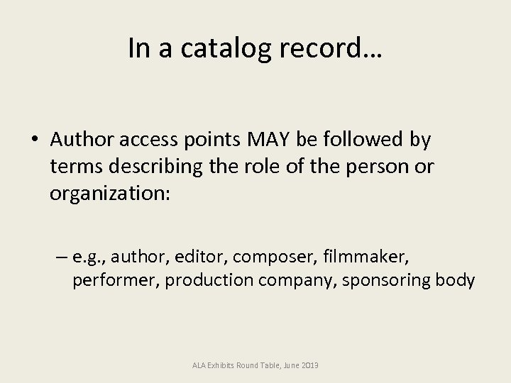 In a catalog record… • Author access points MAY be followed by terms describing