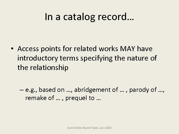 In a catalog record… • Access points for related works MAY have introductory terms