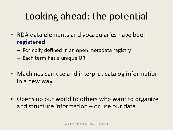 Looking ahead: the potential • RDA data elements and vocabularies have been registered –