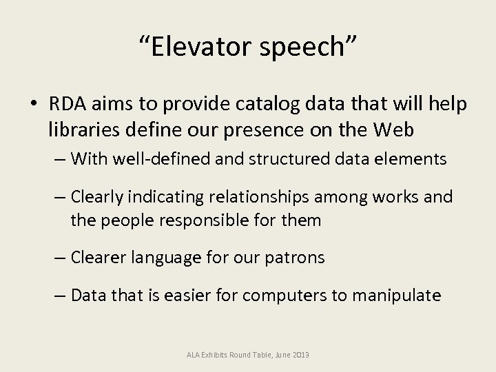 """Elevator speech"" • RDA aims to provide catalog data that will help libraries define"