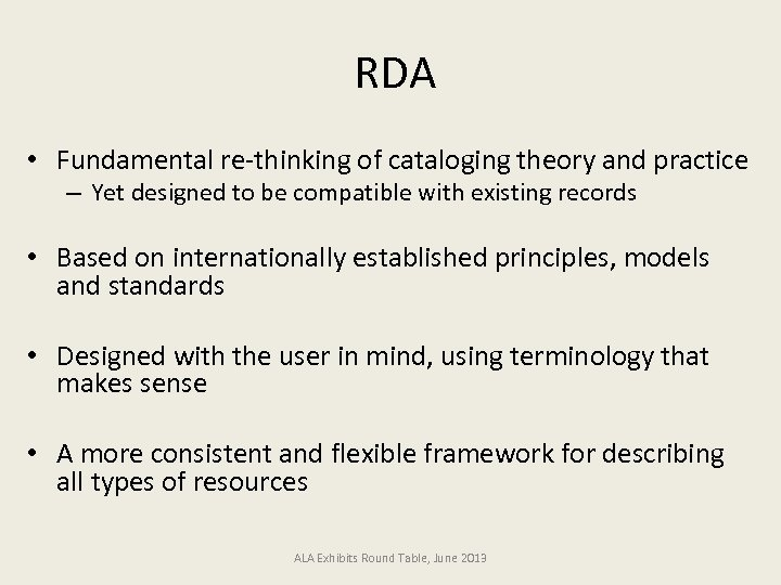 RDA • Fundamental re-thinking of cataloging theory and practice – Yet designed to be