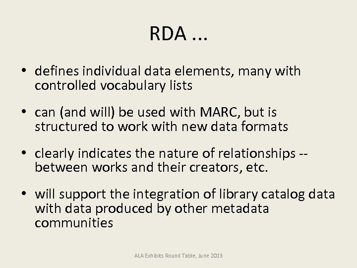 RDA. . . • defines individual data elements, many with controlled vocabulary lists •