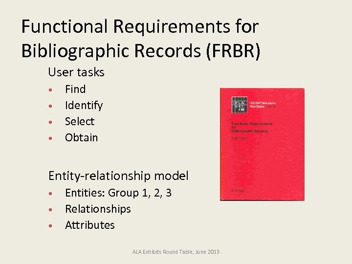 Functional Requirements for Bibliographic Records (FRBR) n User tasks Find • Identify • Select
