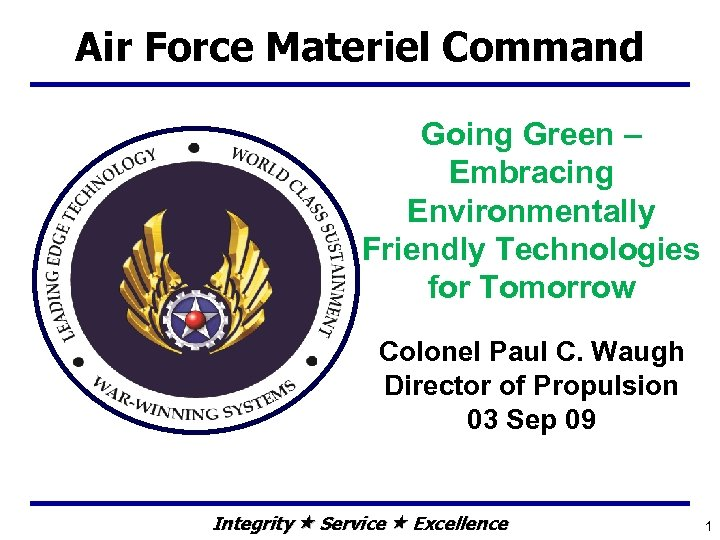 Air Force Materiel Command Going Green – Embracing Environmentally Friendly Technologies for Tomorrow Colonel