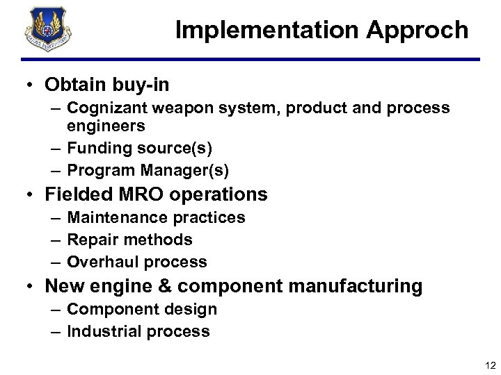 Implementation Approch • Obtain buy-in – Cognizant weapon system, product and process engineers –