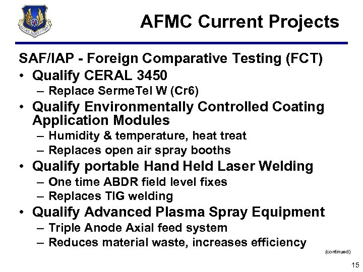 AFMC Current Projects SAF/IAP - Foreign Comparative Testing (FCT) • Qualify CERAL 3450 –