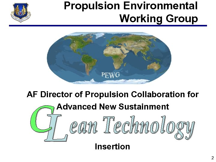 Propulsion Environmental Working Group AF Director of Propulsion Collaboration for Advanced New Sustainment Insertion
