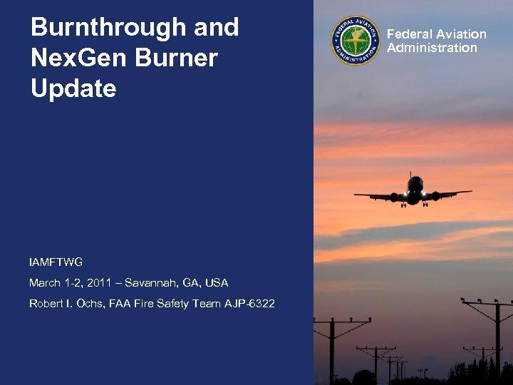 Burnthrough and Nex. Gen Burner Update IAMFTWG March 1 -2, 2011 – Savannah, GA,