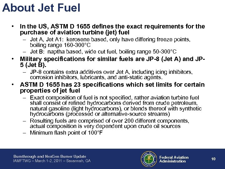 About Jet Fuel • In the US, ASTM D 1655 defines the exact requirements