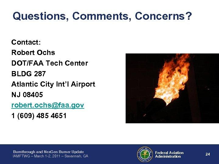 Questions, Comments, Concerns? Contact: Robert Ochs DOT/FAA Tech Center BLDG 287 Atlantic City Int'l