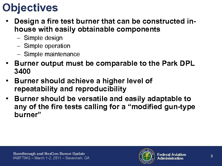 Objectives • Design a fire test burner that can be constructed inhouse with easily