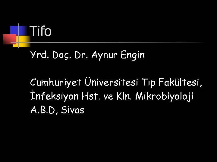 Tifo Yrd. Doç. Dr. Aynur Engin Cumhuriyet Üniversitesi Tıp Fakültesi, İnfeksiyon Hst. ve Kln.
