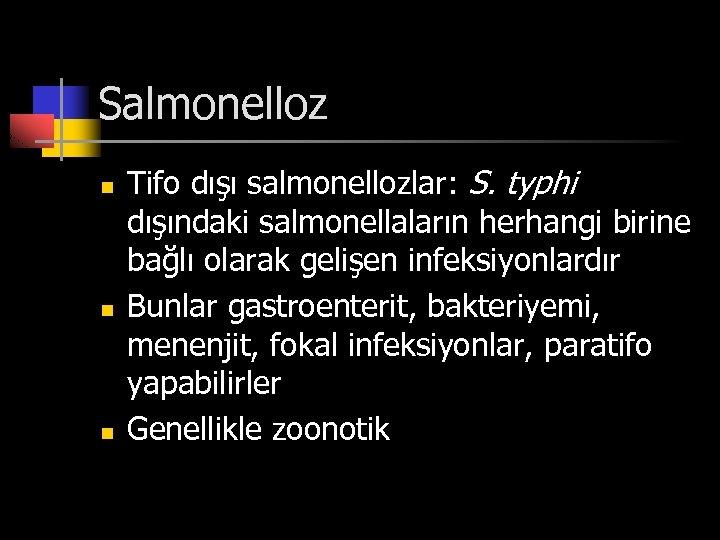 Salmonelloz n n n Tifo dışı salmonellozlar: S. typhi dışındaki salmonellaların herhangi birine bağlı