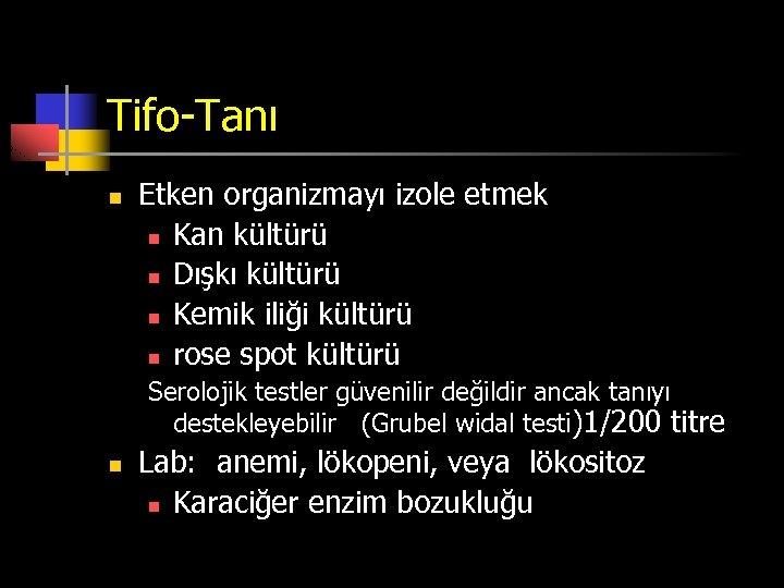 Tifo-Tanı n Etken organizmayı izole etmek n Kan kültürü n Dışkı kültürü n Kemik