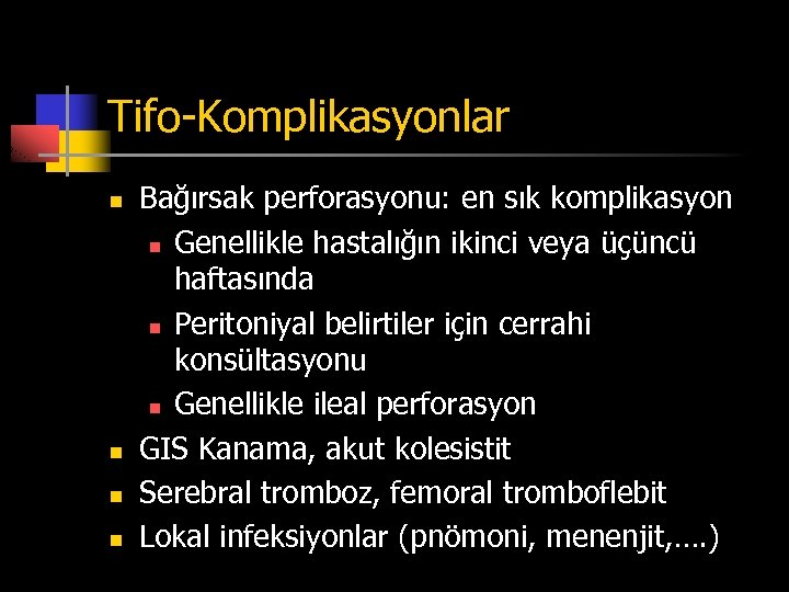 Tifo-Komplikasyonlar n n Bağırsak perforasyonu: en sık komplikasyon n Genellikle hastalığın ikinci veya üçüncü