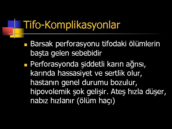 Tifo-Komplikasyonlar n n Barsak perforasyonu tifodaki ölümlerin başta gelen sebebidir Perforasyonda şiddetli karın ağrısı,