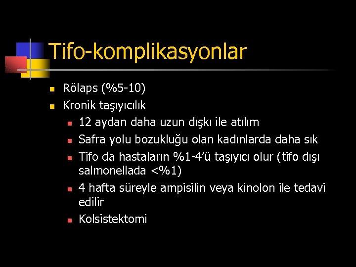 Tifo-komplikasyonlar n n Rölaps (%5 -10) Kronik taşıyıcılık n 12 aydan daha uzun dışkı