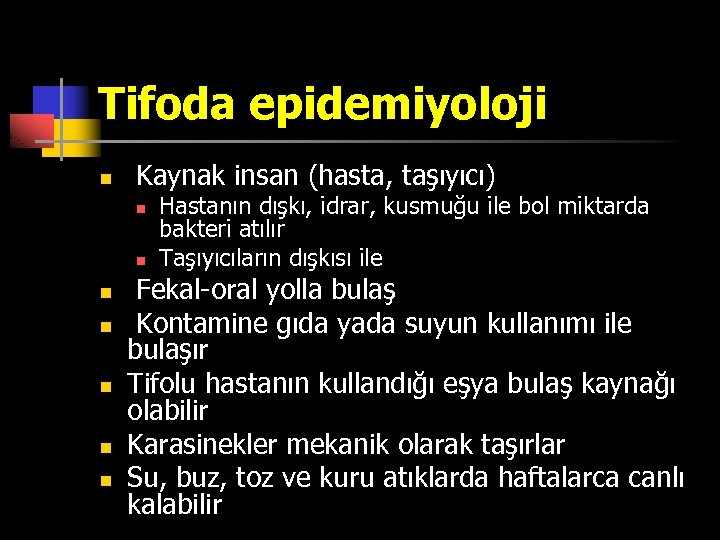 Tifoda epidemiyoloji n Kaynak insan (hasta, taşıyıcı) n n n n Hastanın dışkı, idrar,