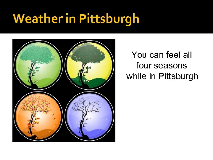 Weather in Pittsburgh You can feel all four seasons while in Pittsburgh