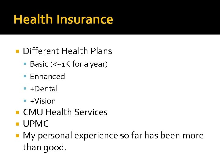 Health Insurance Different Health Plans Basic (<~1 K for a year) Enhanced +Dental +Vision