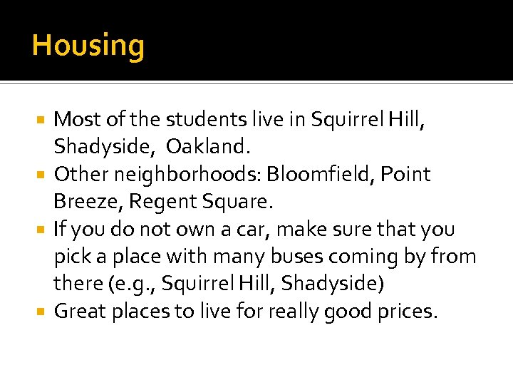 Housing Most of the students live in Squirrel Hill, Shadyside, Oakland. Other neighborhoods: Bloomfield,