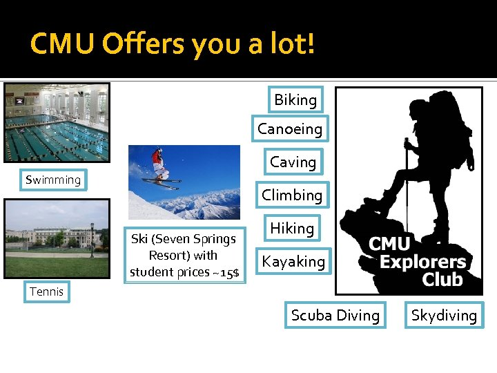 CMU Offers you a lot! Biking Canoeing Caving Swimming Climbing Ski (Seven Springs Resort)
