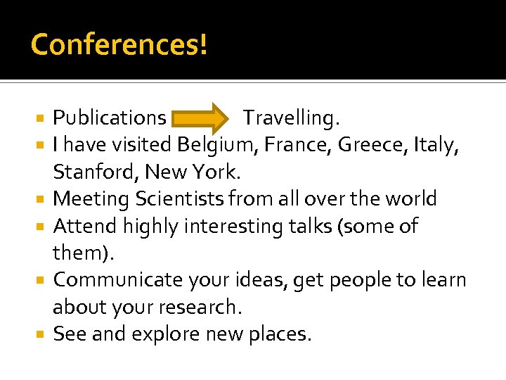 Conferences! Publications Travelling. I have visited Belgium, France, Greece, Italy, Stanford, New York. Meeting