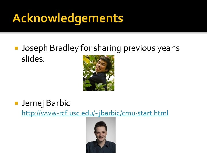Acknowledgements Joseph Bradley for sharing previous year's slides. Jernej Barbic http: //www-rcf. usc. edu/~jbarbic/cmu-start.