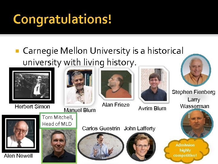 Congratulations! Carnegie Mellon University is a historical university with living history. Herbert Simon Alan
