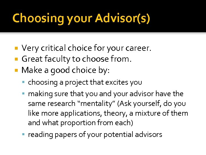 Choosing your Advisor(s) Very critical choice for your career. Great faculty to choose from.