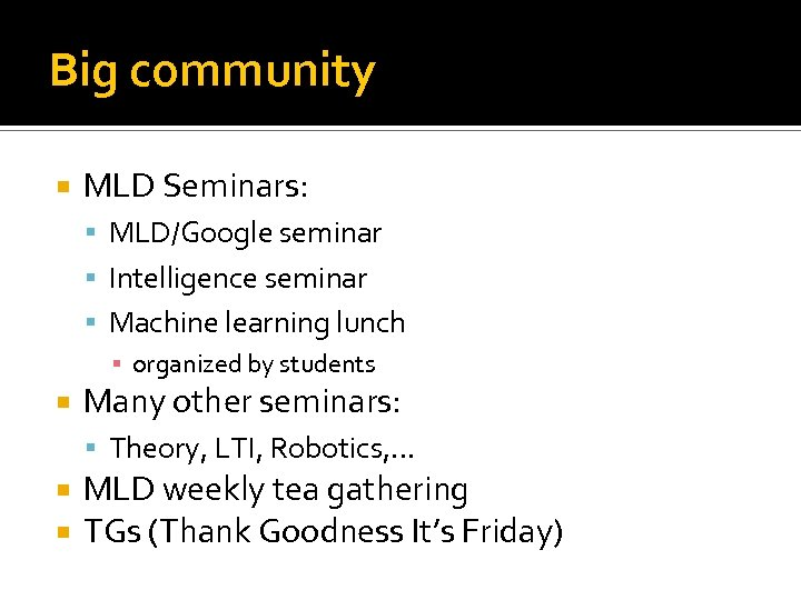 Big community MLD Seminars: MLD/Google seminar Intelligence seminar Machine learning lunch ▪ organized by