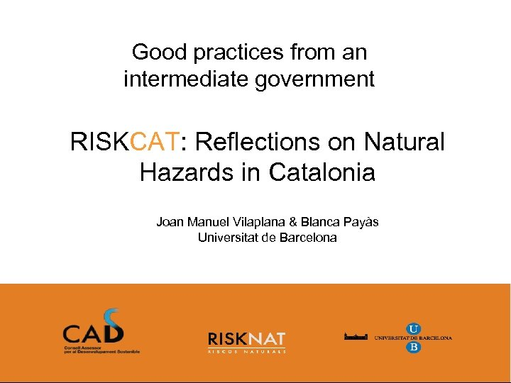 Good practices from an intermediate government RISKCAT: Reflections on Natural Hazards in Catalonia Joan