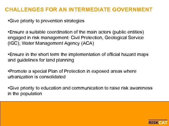 CHALLENGES FOR AN INTERMEDIATE GOVERNMENT • Give priority to prevention strategies • Ensure a