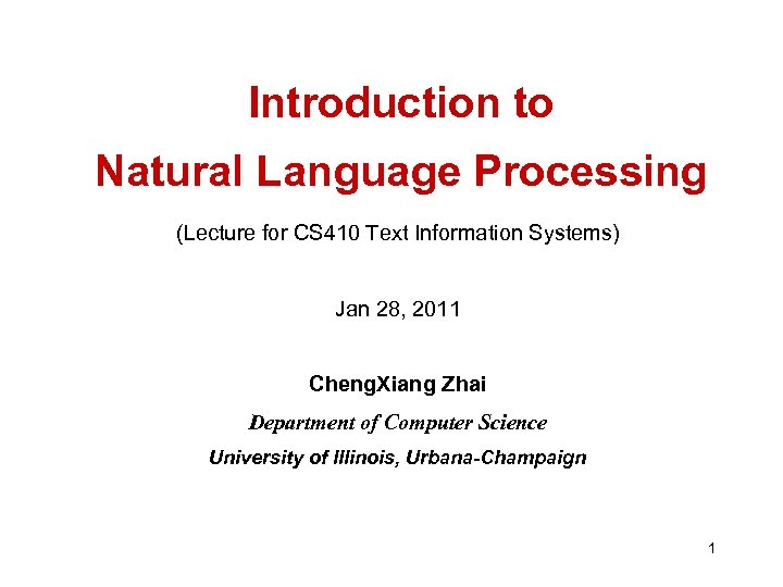 Introduction to Natural Language Processing (Lecture for CS 410 Text Information Systems) Jan 28,
