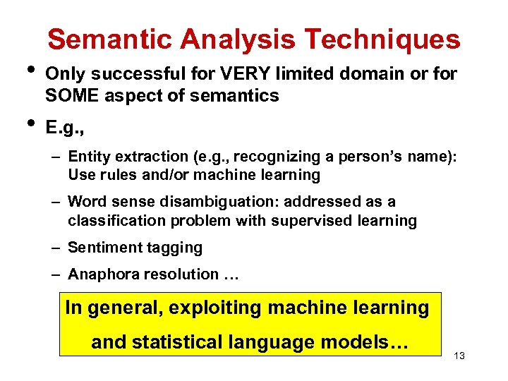 Semantic Analysis Techniques • Only successful for VERY limited domain or for SOME aspect