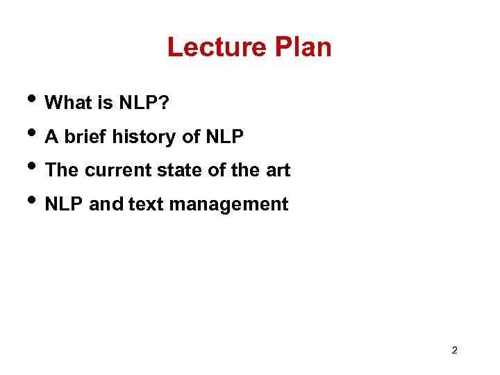 Lecture Plan • What is NLP? • A brief history of NLP • The