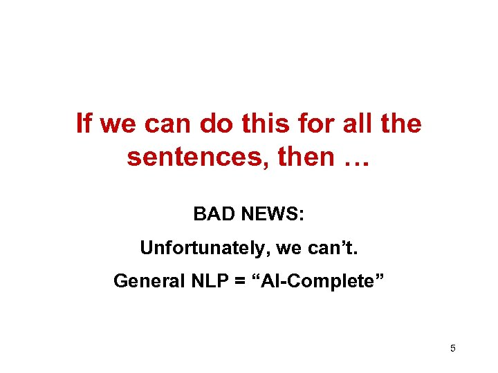 If we can do this for all the sentences, then … BAD NEWS: Unfortunately,
