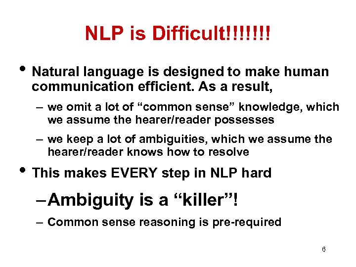 NLP is Difficult!!!!!!! • Natural language is designed to make human communication efficient. As
