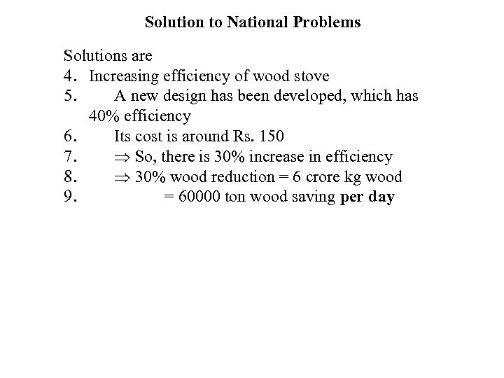 Solution to National Problems Solutions are 4. Increasing efficiency of wood stove 5. A
