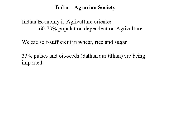 India – Agrarian Society Indian Economy is Agriculture oriented 60 -70% population dependent on