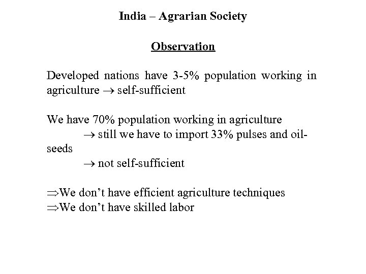 India – Agrarian Society Observation Developed nations have 3 -5% population working in agriculture
