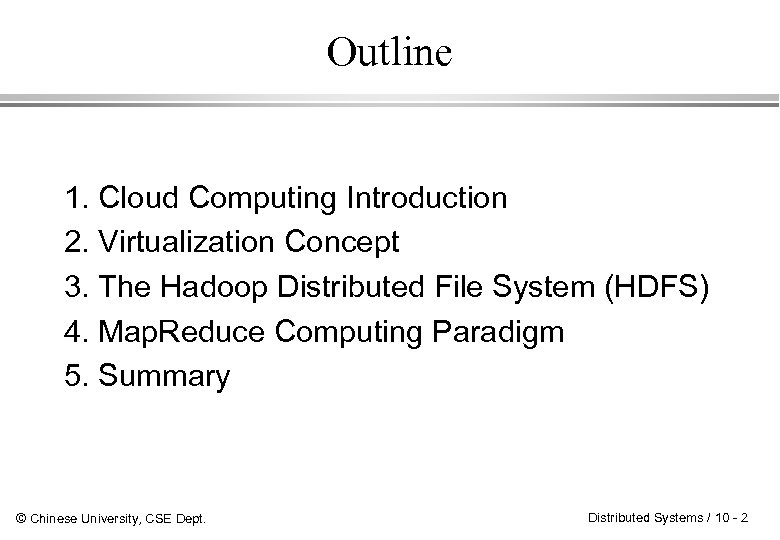 Outline 1. Cloud Computing Introduction 2. Virtualization Concept 3. The Hadoop Distributed File System