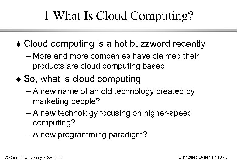 1 What Is Cloud Computing? Cloud computing is a hot buzzword recently – More